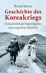 Geschichte des Koreakriegs - Schlachtfeld der Supermächte und ungelöster Konflikt