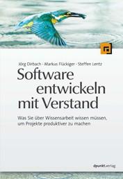 Software entwickeln mit Verstand - Was Sie über Wissensarbeit wissen müssen, um Projekte produktiver zu machen