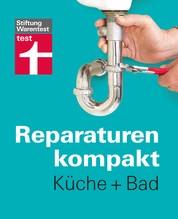 Reparaturen kompakt - Küche + Bad - Waschbecken, Fliesen, Spüle, Armaturen , Dunstabzugshaube ...