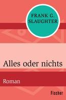 Frank G. Slaughter: Alles oder nichts