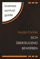 Nadja Forster: Business Survival Guide: Sich überzeugend bewerben ★★