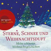 Sterne, Schnee und Weihnachtsduft - Meine schönsten Weihnachtsgeschichten (Ungekürzte Lesung)