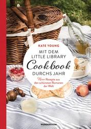 Mit dem LITTLE LIBRARY COOKBOOK durchs Jahr - Neue Rezepte aus den schönsten Romanen der Welt