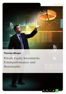 Thomas Börger: Private Equity Investments. Fondsperformance und Benchmarks