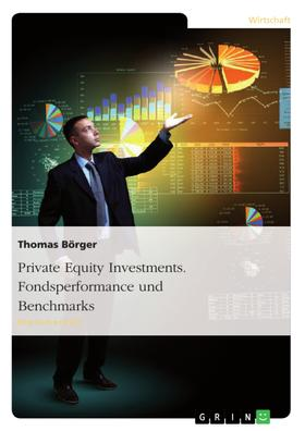Private Equity Investments. Fondsperformance und Benchmarks