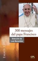 Luis Benavides: 300 mensajes del papa Francisco