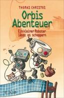 Thomas Christos: Orbis Abenteuer – Ein kleiner Roboter lässt es scheppern ★★★★★