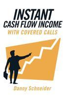 Danny Schneider: Instant Cash Flow Income With Covered Calls