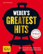 Weber's Greatest Hits - Die besten Rezepte, Storys und Fotos aus 60 Jahren Weber