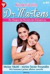 Kinderärztin Dr. Martens 64 – Arztroman - Meine Mutti – meine beste Freundin