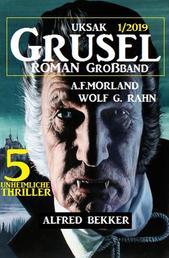 Uksak Grusel-Roman Großband 1/2019 - 5 unheimliche Thriller
