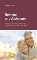Angelika Schmid: Demenz & Alzheimer - Anzeichen, Symptome, Verlauf und Krankheitsbild einer Gehirnkrankheit ★★★★