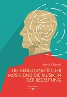 Matjaz Barbo: Die Bedeutung in der Musik und die Musik in der Bedeutung
