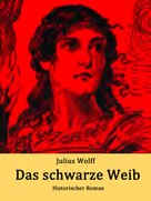 Julius Wolff: Das schwarze Weib