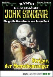 John Sinclair - Folge 1933 - Strigor, der Menschensauger