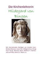 Annette Esser: Die Kirchenlehrerin Hildegard von Bingen