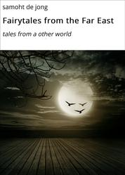 Fairytales from the Far East - tales from a other world