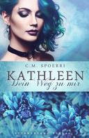 C. M. Spoerri: Kathleen: Dein Weg zu mir ★★★★★