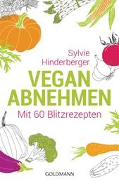Vegan abnehmen - Mit 60 Blitzrezepten