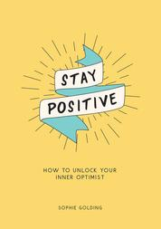 Stay Positive - How to Unlock Your Inner Optimist