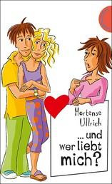 ... und wer liebt mich? - aus der Reihe Freche Mädchen – freche Bücher!