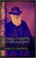 Charles Darwin: Charles Darwin Autobiography