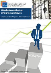 Mitarbeitermotivation erfolgreich aufbauen - Leitfaden für die erfolgreiche Mitarbeiterführung