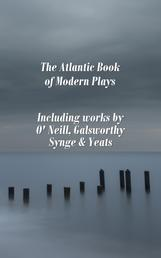The Atlantic Book of Modern Plays - Including works by O'Neill, Galsworthy, Synge & Yeats