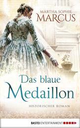 Das blaue Medaillon - Historischer Roman