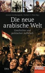 Die neue arabische Welt - Geschichte und politischer Aufbruch - Ein Spiegel-Buch