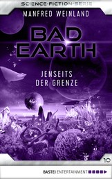 Bad Earth 10 - Science-Fiction-Serie - Jenseits der Grenze