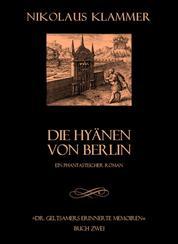 Dr. Geltsamers erinnerte Memoiren - Teil 2 - Die Hyänen von Berlin