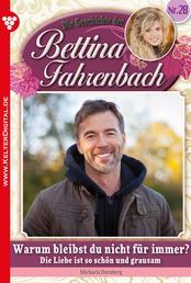 Bettina Fahrenbach 28 – Liebesroman - Warum bleibst du nicht für immer?