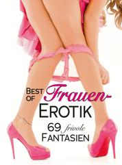 Best of Frauen-Erotik - 69 frivole Fantasien