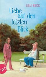 Liebe auf den letzten Blick - Roman