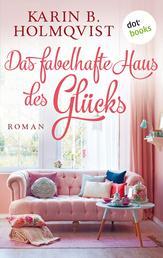 Das fabelhafte Haus des Glücks - Roman