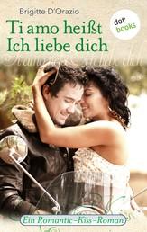 Ti amo heißt Ich liebe dich - Ein Romantic-Kiss-Roman - Band 17