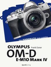 Olympus OM-D E-M10 Mark IV - Das Handbuch zur Kamera