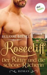 Rosecliff - Band 2: Der Ritter und die schöne Rächerin - Roman