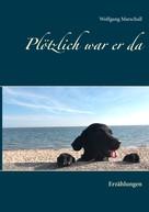 Wolfgang Marschall: Plötzlich war er da