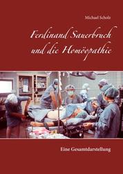 Ferdinand Sauerbruch und die Homöopathie - Eine Gesamtdarstellung