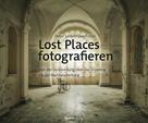 Peter Untermaierhofer: Lost Places fotografieren ★★★★★