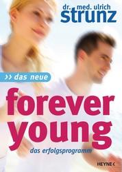 Das Neue Forever Young - Einfach jung bleiben mit dem 4-Wochen-Erfolgsprogramm Power für Ihre Gene - Jungbrunnen Steinzeit-Diät - Täglich jünger mit dem magischen Muskeltraining