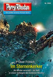 "Perry Rhodan 2902: Im Sternenkerker - Perry Rhodan-Zyklus ""Genesis"""