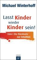 Michael Winterhoff: Lasst Kinder wieder Kinder sein ★★★