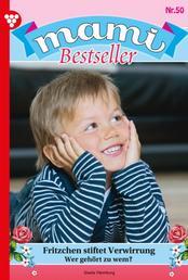 Mami Bestseller 50 – Familienroman - Fritzchen stiftet Verwirrung