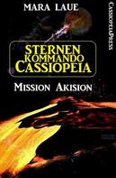 Mara Laue: Sternenkommando Cassiopeia 1 - Mission Akision (Science Fiction Abenteuer) ★★★★