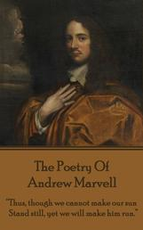 "The Poetry Of Andrew Marvell - ""Thus, though we cannot make our sun, Stand still, yet we will make him run."""