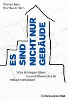 Steffen Uttich: Es sind nicht nur Gebäude. Was Anleger über Immobilienmärkte wissen müssen ★★