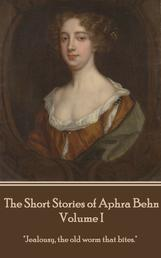 """The Short Stories of Aphra Behn - Volume I - """"Jealousy, the old worm that bites."""""""